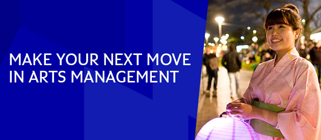 Make your next move in Arts Management