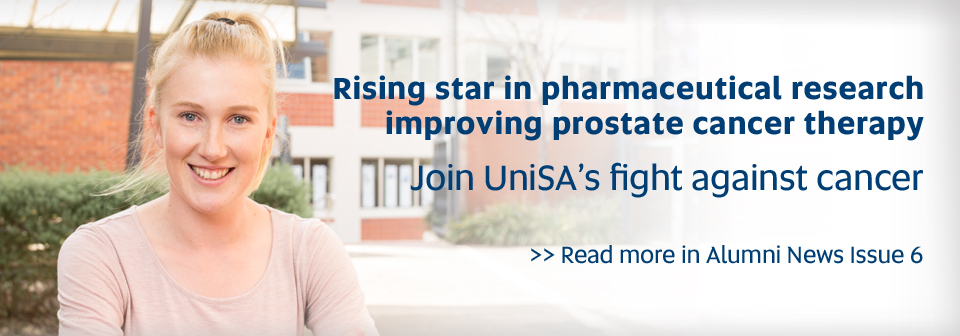 Rising star in pharmaceutical research improving prostrate cancer therapy - Join UniSA's fight against cancer. Read more in Alumni News Issue 6