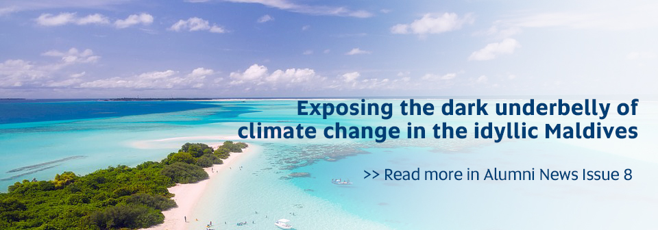 Exposing the dark underbelly of climate change in the idyllic Maldives. Read more in Alumni News Issue 8
