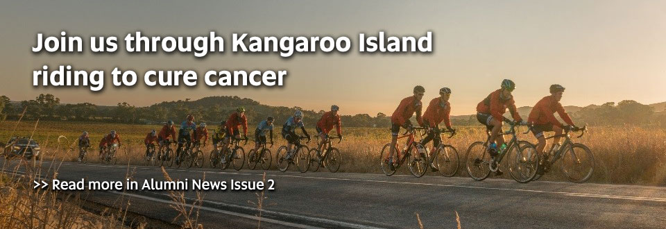 Join us through Kangaroo Island riding to cure cancer. Read more in Alumni News Issue 2