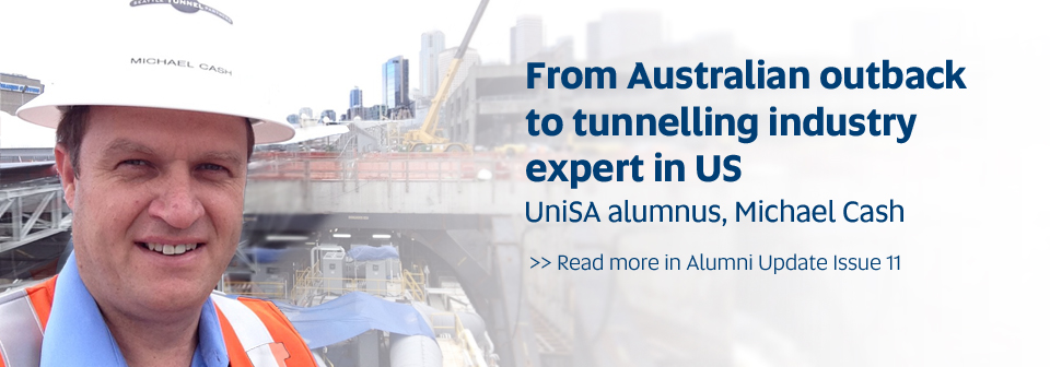 From Australian outback to tunnelling industry expert in US, UniSA alumnus, Michael Cash. Read more in Alumni Update Issue 11