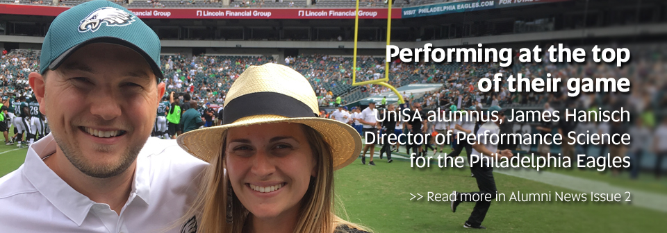 Performing at the top of their game - UniSA alumnus, James Hanisch, Director of Performance Science for the Philadelphia Eagles. Read more in Alumni NewsIssue 2