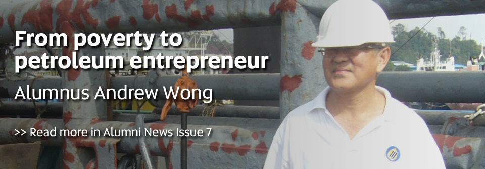 From poverty to petroleum entrepreneur, Alumnus Andrew Wong - Read more in Alumni News Issue 7