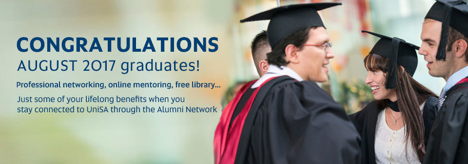 Congratulations August 2017 graduates! Professional networking, online mentoring, free library...Just some of the lifelong benefits when you stay connected to UniSA through the Alumni Network