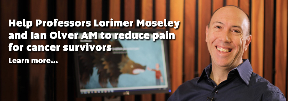 Help Lorimer Moseley and Ian Olver to reduce pain for cancer survivors. Learn more...