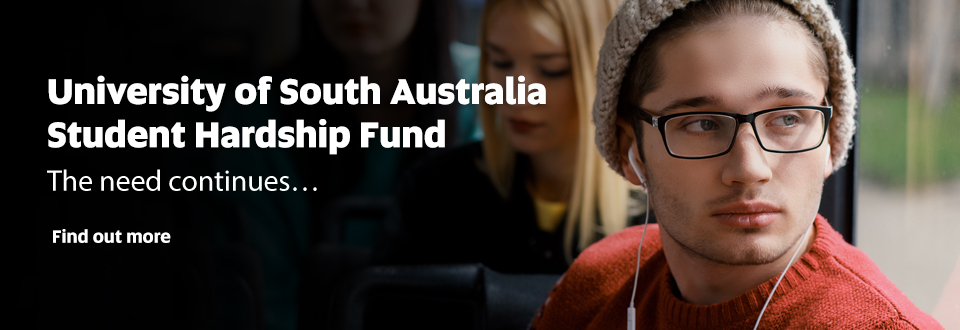 University of South Australia Student Hardship Fund. The need continues...Find out more