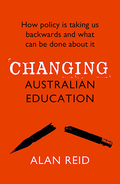 Book cover: Changing Australian Education – how policy is taking us backwards and what can be done about it.